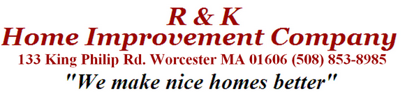 R & K Home Improvement Company - 16 Dodge Ave Worcester, MA 01606 (508) 853-8985